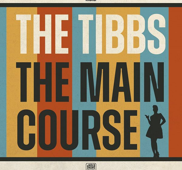 THE TIBBS – THE MAIN COURSE
